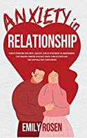 Anxiety in Relationships: How to Overcome Insecurity, Jealousy, Fear of Attachment or Abandonment - STOP Negative Thinking and Resolve Couple Conflicts with Ease - Find Happiness with Your Partner