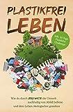 Plastikfrei leben: Wie du durch Zero Waste die Umwelt nachhaltig von Abfall befreist und dein Leben...