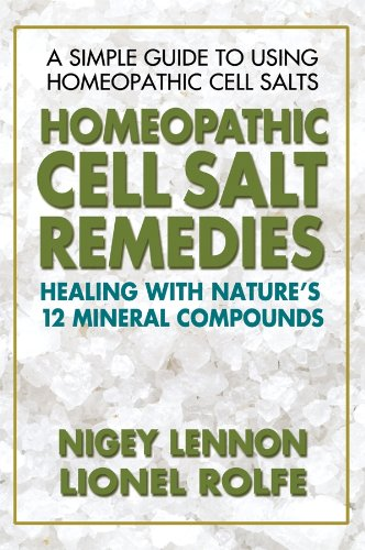 Homeopathic Cell Salt Remedies: Healing with Nature's Twelve Mineral Compounds by [Nigey Lennon, Lionel Rolfe]