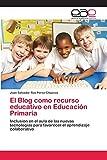 El Blog como recurso educativo en Educación Primaria: Inclusión en el aula de las nuevas tecnologías para favorecer el aprendizaje colaborativo