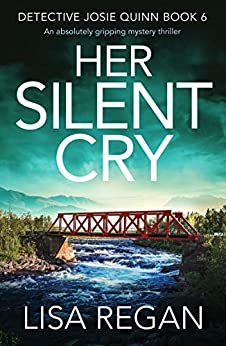 Her Silent Cry: An absolutely gripping mystery thriller (Detective Josie Quinn Book 6) by [Lisa Regan]