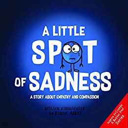 A Little SPOT of Sadness: A Story About Empathy And Compassion ...