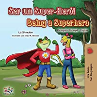 Being a Superhero (Portuguese English Bilingual Book for Kids- Portugal) (Portuguese English Bilingual Collection - Portugal)