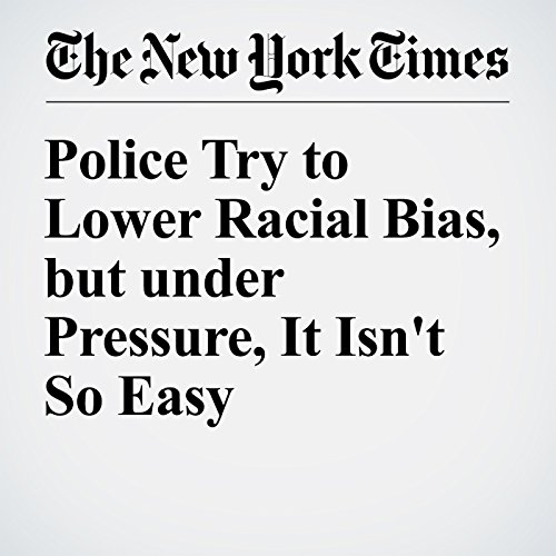 Police Try to Lower Racial Bias, but under Pressure, It Isn't So Easy cover art