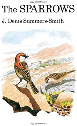 The Sparrows (Poyser Monographs) by Denis Summers-Smith (2010-10-30)