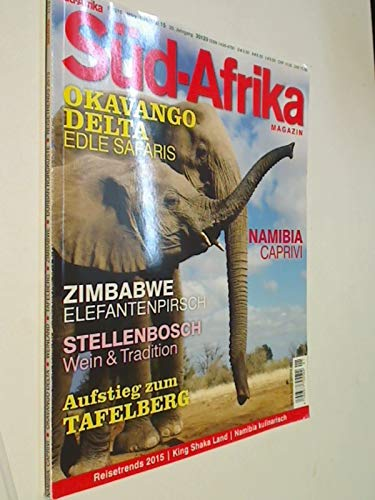 Süd-Afrika Heft 1 / 2015 Okavango Delta : Edle Safaris ; Zimbabwe : Elefantenpirsch , Stellenbosch, Magazin für Reisen, Wirtschaft und Kultur im südlichen Afrika. Zeitschrift 4390377708002