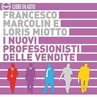 I nuovi professionisti delle vendite                   Di:                                                                                                                                 Francesco Marcolin,                                                                                        Loris Miotto                               Letto da:                                                                                                                                 narratore sconosciuto                      Durata:  1 ora e 50 min     11 recensioni     Totali 4,5