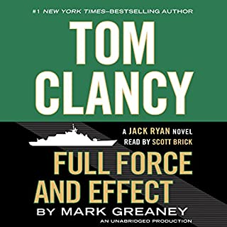 Full Force and Effect     A Jack Ryan Novel              Written by:                                                                                                                                 Mark Greaney                               Narrated by:                                                                                                                                 Scott Brick                      Length: 19 hrs and 15 mins     23 ratings     Overall 4.7