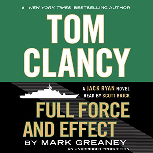Full Force and Effect     A Jack Ryan Novel              By:                                                                                                                                 Mark Greaney                               Narrated by:                                                                                                                                 Scott Brick                      Length: 19 hrs and 15 mins     89 ratings     Overall 4.5