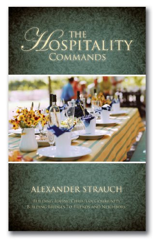 Hospitality Commands, The: Building Loving Christian Community: Building Bridges to Friends and Neighbors