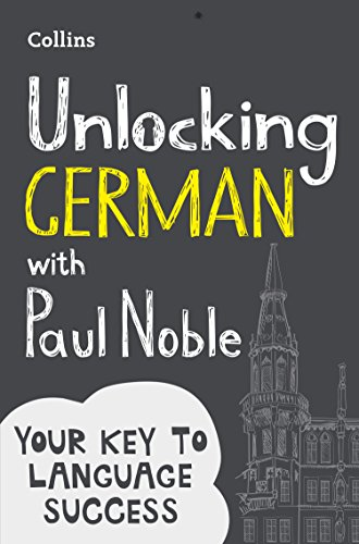 Unlocking German with Paul Noble: Your key to language success with the bestselling language coach (English Edition)