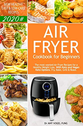 Air Fryer Cookbook for Beginners: New Healthy, Easy & Low-Carb Recipes 2020#. The most wanted Air Fryer Recipes for A Healthy Weight Loss (with Keto and Vegan Keto Options). Fry, Bake, Grill & Roast.