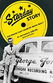 The Starday Story: The House That Country Music Built (American Made Music Series) by [Don Pierce, Nathan D. Gibson]