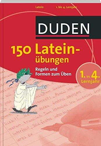 Duden. 150 Lateinübungen 1. bis 4. Lernjahr: Regeln und Formen zum Üben (Duden - 150 Übungen)