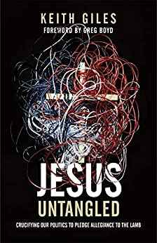 Jesus Untangled: Crucifying Our Politics to Pledge Allegiance to the Lamb by [Keith Giles, Greg Boyd]