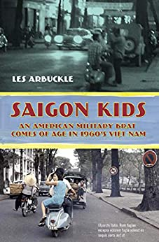 Saigon Kids: An American Military Brat Comes of Age in 1960's Vietnam by [Les Arbuckle]