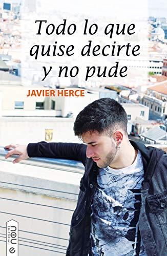 Todo lo que quise decirte y no pude de Javier Herce