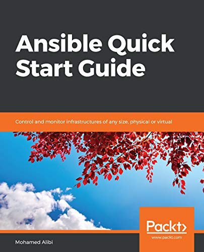 Ansible Quick Start Guide: Control and monitor infrastructures of any size, physical or virtual