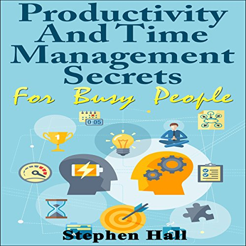 Productivity and Time Management Secrets for Busy People audiobook cover art