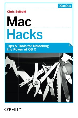 Mac Hacks: Tips & Tools for unlocking the power of OS X: Tips & Tools for Unlocking the Power of OS X Mountain Lion