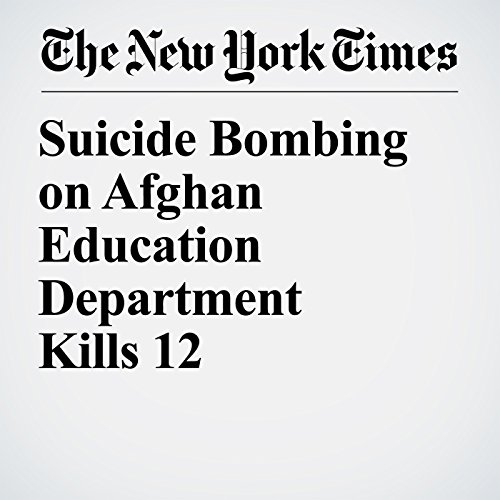 Suicide Bombing on Afghan Education Department Kills 12 copertina