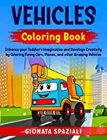 Vehicles Coloring Book: Enhance your Toddler's Imagination and Develops Creativity by Coloring Funny Cars, Planes, and other Amazing Vehicles.