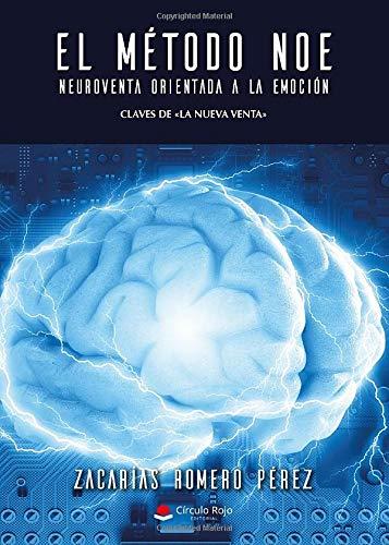 El Método NOE. NeuroVenta Orientada a la Emoción: Claves de La nueva venta