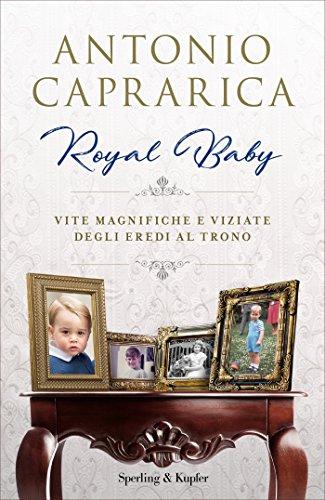 Royal Baby: Vite magnifiche e viziate degli eredi al trono