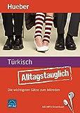 Alltagstauglich Türkisch: Die wichtigsten Sätze zum Mitreden / Buch mit MP3- Download