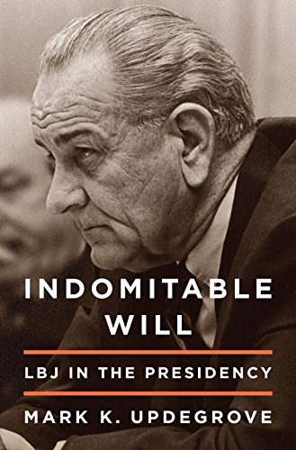 Image of Indomitable Will: LBJ in the Presidency