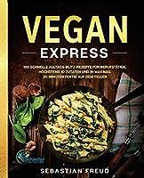 Vegan Express: 180 schnelle Alltags-Blitz-Rezepte