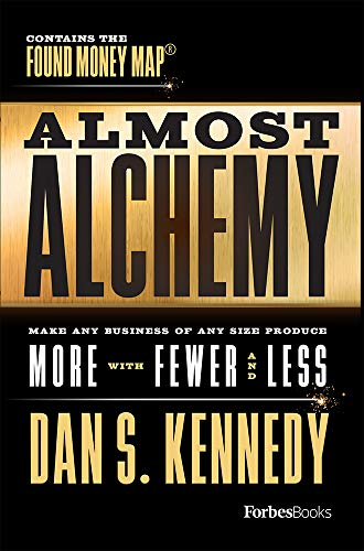 Almost Alchemy: Make Any Business Of Any Size Produce More With Fewer And Less