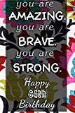 You Are Amazing You Are Brave You Are Strong Happy 64th Birthday: 64 Years Old Birthday Gift Notebook | Awesome Present Practical for Boys, Girls, Men, Women | Floral: Blank Lined Journals - 120 Pages - 6 x 9 Inch - Composition Book - Diary