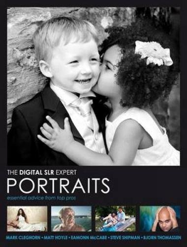 Digital SLR Expert: Portraits - Essential Advice from Top Pros