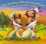 The Antelope Who Ate Cantaloupe Instead of French Fries And Hay