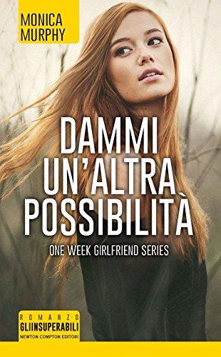 Dammi un'altra possibilità. One week girlfriend series