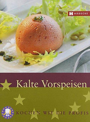 Kalte Vorspeisen: Kochen wie die Profis