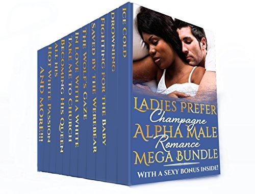 Ladies Prefer Champagne Alpha Male Romance Mega Bundle (Interracial BWWM Paranormal Billionaire MC Club Shifter Box Set) (English Edition)