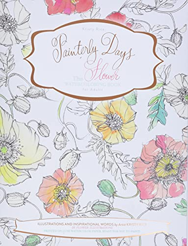 Painterly Days: The Flower Watercoloring Book for Adults (Painterly Days, 1)