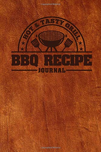 Hot and Tasty Grill BBQ Recipe Journal: Blank Custom Cookbook for Pitmasters and Meat Smokers To Record Grilling and Barbecue Notes