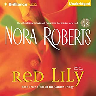 Red Lily     In the Garden, Book 3              Written by:                                                                                                                                 Nora Roberts                               Narrated by:                                                                                                                                 Susie Breck                      Length: 10 hrs and 34 mins     4 ratings     Overall 4.3