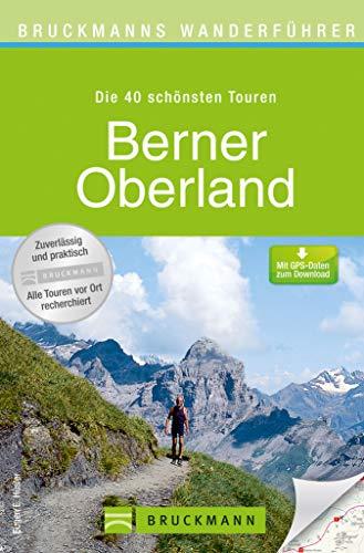Bruckmanns Wanderführer Berner Oberland: Die 40 schönsten Touren zum Wandern rund um Interlaken, Wengen, Kandersteg, Grindelwald, Thunersee und Brienzer ... 100 farbigen Abbildungen auf 168 Seiten.