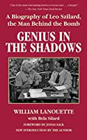 Genius in the Shadows: A Biography of Leo Szilard, the Man Behind the Bomb