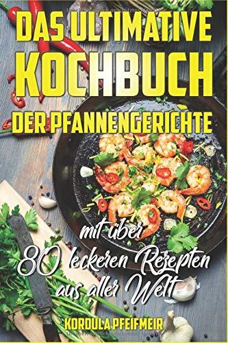Das ultimative Kochbuch der Pfannengerichte: mit über 80 leckeren Rezepten aus aller Welt