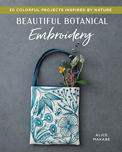 Beautiful Botanical Embroidery: Colorful Projects Inspired by Nature