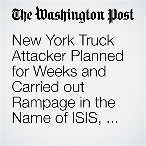 New York Truck Attacker Planned for Weeks and Carried out Rampage in the Name of ISIS, Officials Say copertina