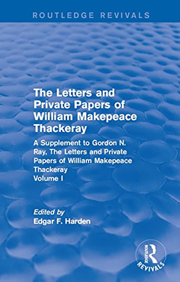 ロバデンプシー絵Routledge Revivals: The Letters and Private Papers of William Makepeace Thackeray, Volume I (1994): A Supplement to Gordon N. Ray, The Letters and Private ... Makepeace Thackeray (English Edition)