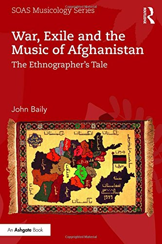 War, Exile and the Music of Afghanistan: The Ethnographer's Tale (Soas Musicology Series)
