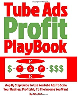 Tube Ads Profit Playbook: Step By Step How To Use YouTube Ads To Scale Your Business Profitably To The Income You Want For Ultimate Security, Lifestyle & Freedom