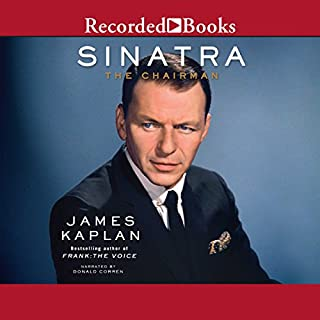 Sinatra     The Chairman              By:                                                                                                                                 James Kaplan                               Narrated by:                                                                                                                                 Donald Corren                      Length: 40 hrs and 52 mins     256 ratings     Overall 4.6